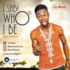 WATCH: Dennis – I Sabi Who I Be @DennisDaMusic [Lyrics + mp3 Download]