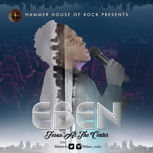 WATCH: Eben At the Center of it all [Lyrics + mp3 Download]