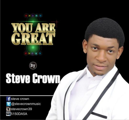 WATCH: Steve Crown – You are Great [Lyrics + mp3 Download]