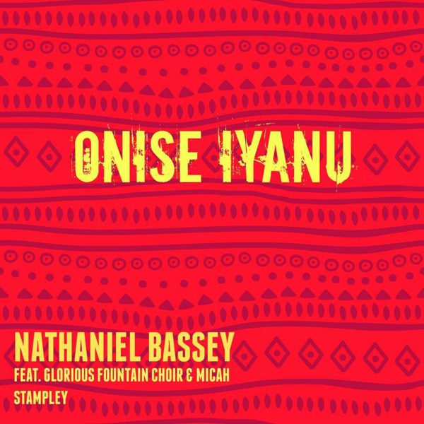 AUDIO: Nathaniel Bassey | ONISE IYANU Ft. Micah Stampley & Glorious Fountain Choir [Download + Lyrics]