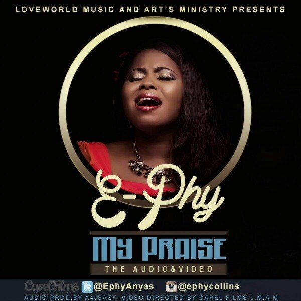 WATCH: My Praise – E-Phy | @EphyAnyas [Lyrics + mp3 Download]