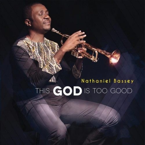 Nathaniel Bassey New Album 'This God is Too Good' | Now Available!