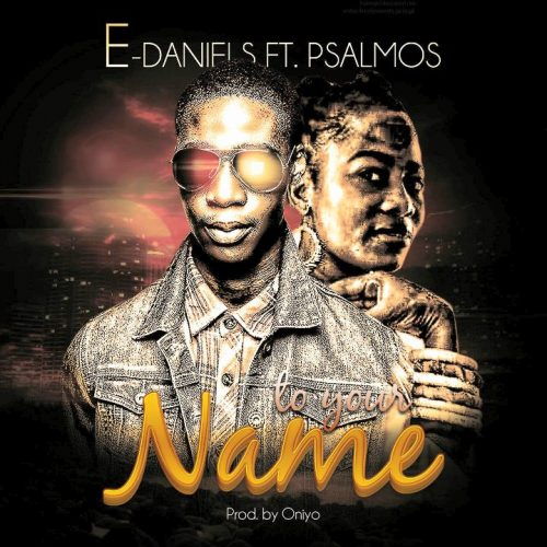 AUDIO: E Daniels – To Your Name ft. Psalmos