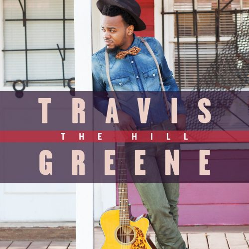TRAVIS GREENE NEW LIVE ALBUM THE HILL AVAILABLE ORDER NOW