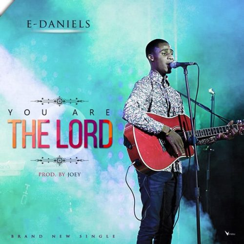 AUDIO: E Daniels – You Are The Lord