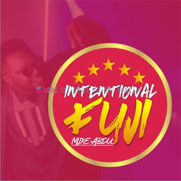 AUDIO: Intentional Fuji – Mike Abdul [Lyrics + mp3 Download]