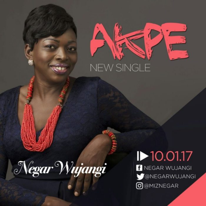 AUDIO: Negar Wujangi – Akpe (Akp3) [Lyrics + Mp3 Download]