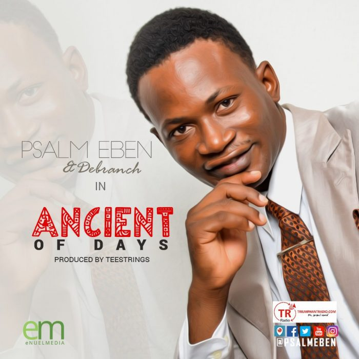 AUDIO: Psalm Eben x Debranch – Ancient of Days [Lyrics + mp3 Download]