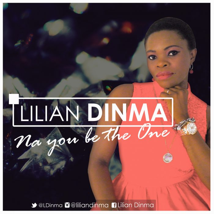 AUDIO: Lilian Dinma – Na you be the One [Lyrics + Mp3 Download]