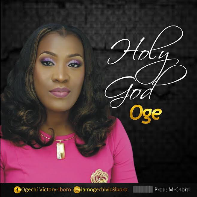 "AUDIO: Oge – ""Holy God"" [Lyrics + Mp3 Download]"