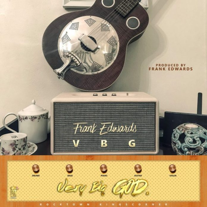AUDIO: Frank Edwards – Very Big God [Lyrics + Mp3 Download]