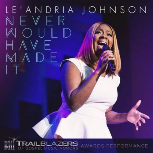 WATCH: Le'Andria Johnson – Never Would Have Made It [Lyrics + Mp3 Download]
