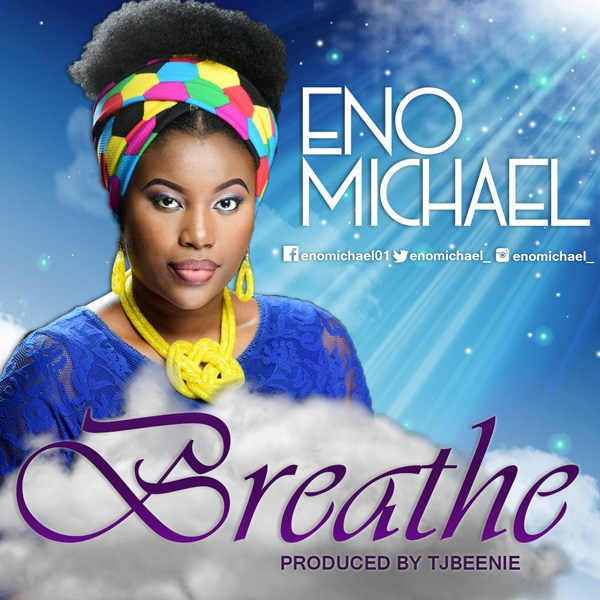 AUDIO: Eno Michael – Breathe | @enomichael_ [Lyrics + Mp3 Download]