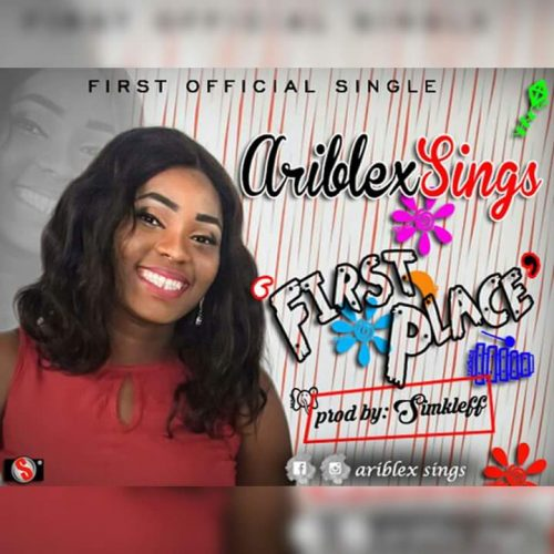 AUDIO: Ariblex – First Place [Lyrics + Mp3 Download]