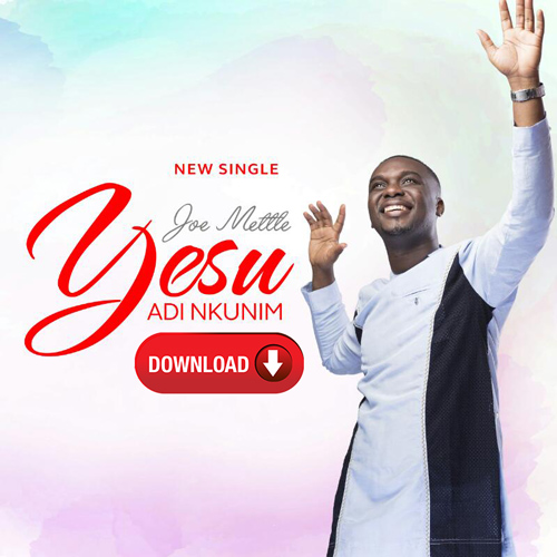 AUDIO: Joe Mettle – Yesu Adi Nkunim [Lyrics + Mp3 Download]