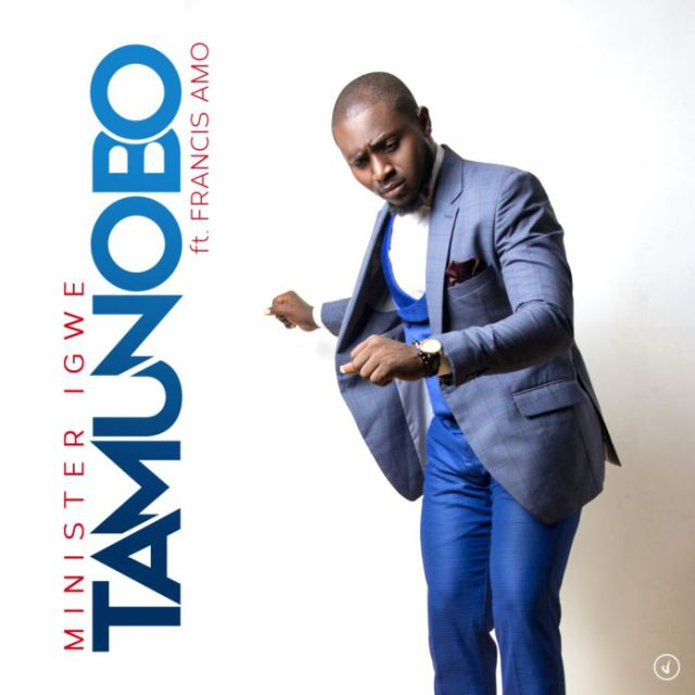AUDIO: Minister Igwe – Tamunobo [Lyrics + Mp3 Download]