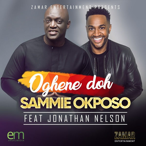 AUDIO: Sammie Okposo Ft. Nelson Jonathan – Oghene Doh [Lyrics + Mp3 Download]