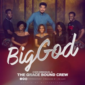 AUDIO: Chen Emmanuel x The GraceBound Crew – Big God [Lyrics + Mp3 Download]