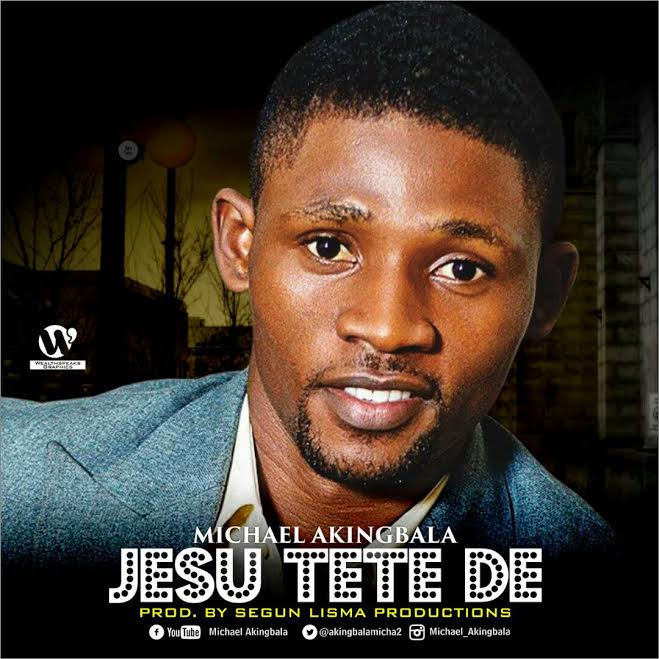 AUDIO: Michael Akingbala – Jesu Tete De [Lyrics + Mp3 Download]