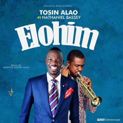 AUDIO: Tosin Alao – Elohim Ft. Nathaniel Bassey  [Lyrics + Mp3 Download]