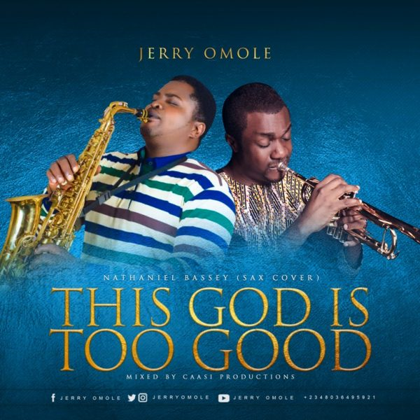 AUDIO: Jerry Omole – This God Is Too Good (Nathaniel Bassey Sax Cover) | @jerryomole