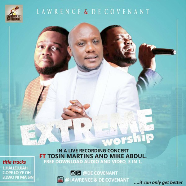 AUDIO: Lawrence & Decovenant – Extreme Worship (ft.Tosin Martins & Mike Abdul) [Lyrics + Mp3 Download]