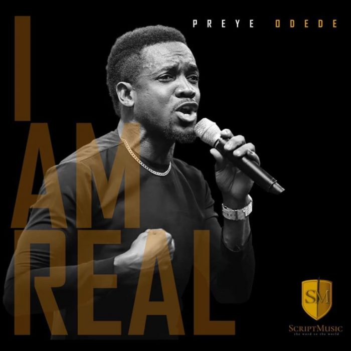 AUDIO: Preye Odede – I Am Real [Lyrics + Mp3 Download]
