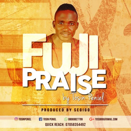 AUDIO: Tosin Peniel – Fuji Praise | @TosinPeniel [Lyrics + Mp3 Downlopad]