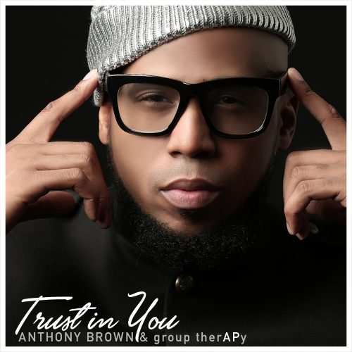 AUDIO: Anthony Brown & group therAPy – Trust In You [Lyrics + Mp3 Download]