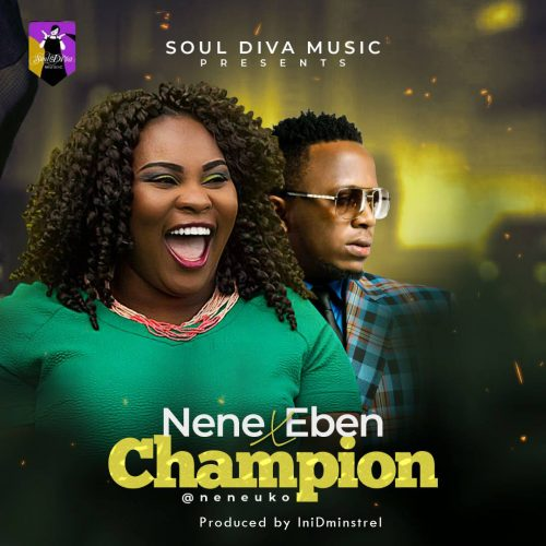 AUDIO: Nene Uko ft. Eben – Champion [Lyrics + Mp3 Download]