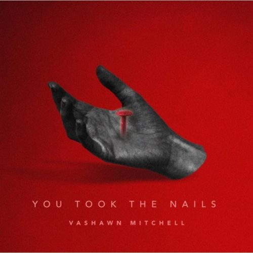 AUDIO: VaShawn Mitchell – You Took The Nails [Lyrics + MP3 Download]