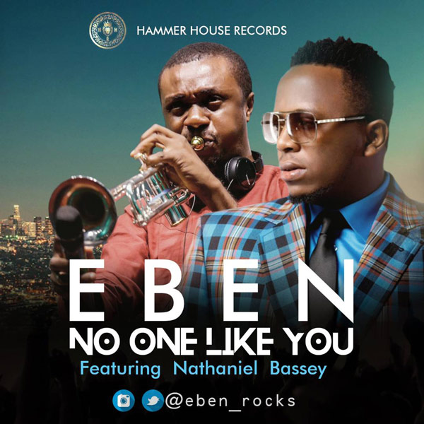 AUDIO: Eben – No One Like You Ft. Nathaniel Bassey [Lyrics + MP3 Download]