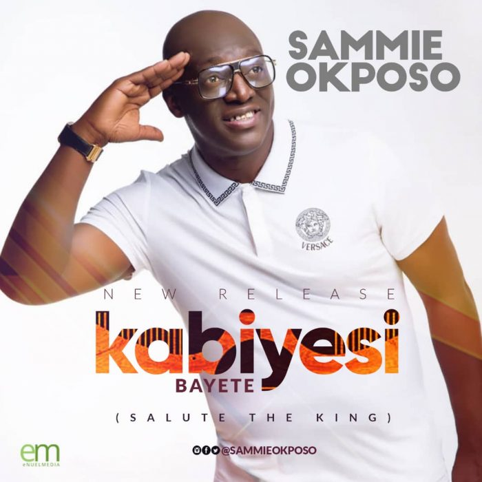 AUDIO: Sammie Okposo – Kabiyesi Bayete [Lyrics + Mp3 Download]