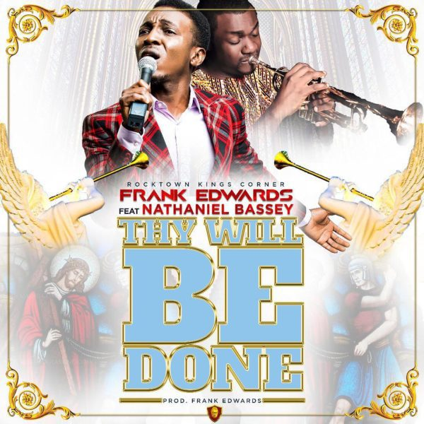 AUDIO: Frank Edwards ft. Nathaniel Bassey – Thy Will Be Done [Lyrics + Mp3 Download]