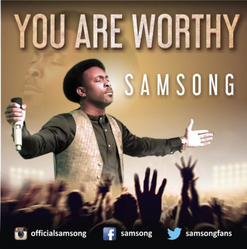 AUDIO: Samsong – You are Worthy [Lyrics + Mp3 Download]