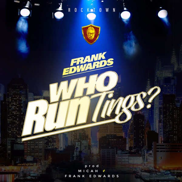 AUDIO: Frank Edwards – Who Run Tings? [Lyrics + Mp3 Download]
