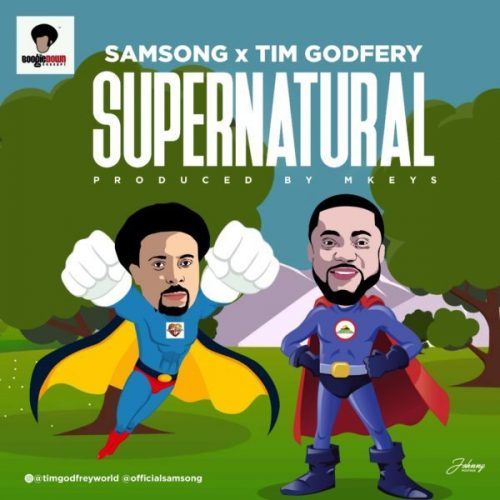 AUDIO: Samsong Ft. Tim Godfrey – Supernatural [Lyrics + Mp3 Download]