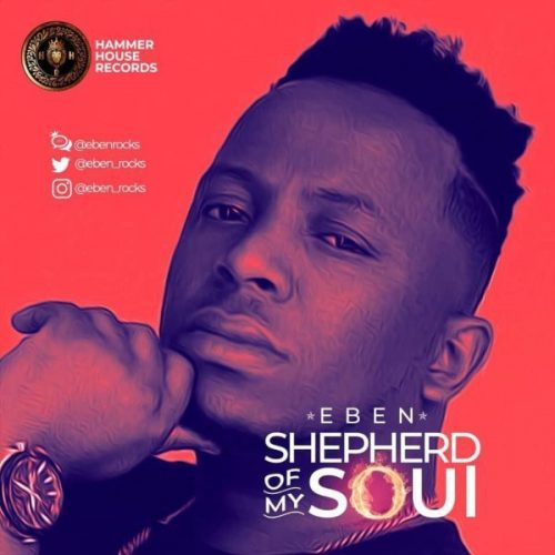 AUDIO: Eben – Shepherd Of My Soul [Lyrics + Mp3 Download]