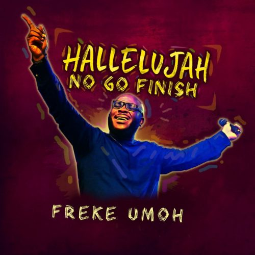 AUDIO: Freke Umoh – Hallelujah No Go Finish [Lyrics + Mp3 Download]