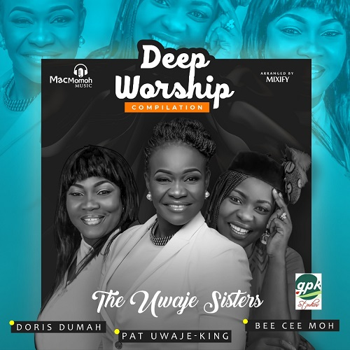 AUDIO: 35 mins of Deep Worship Compilation – The Uwaje Sisters