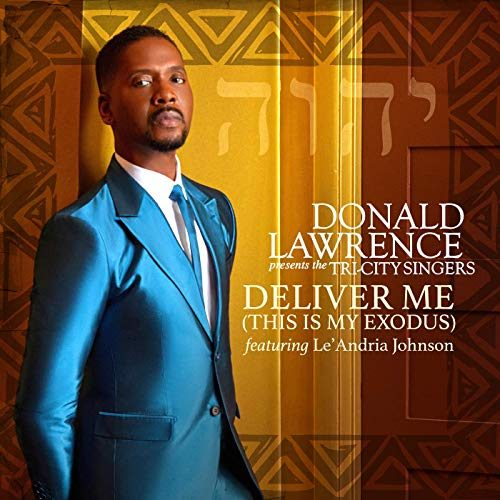 AUDIO: Donald Lawrence Deliver Me ft. Le'Andria (This Is My Exodus) [Lyrics + Mp3 Download]