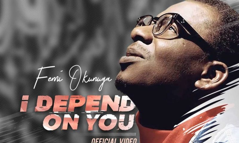 WATCH: Femi Okunuga – I Depend On You [Lyrics + Mp3 Download]