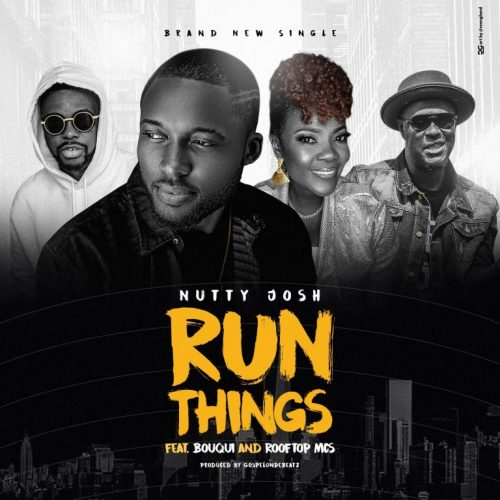 AUDIO: Nutty Josh – Run Things (ft. Rooftop MCs & Bouqui) [Lyrics + Mp3 Download]