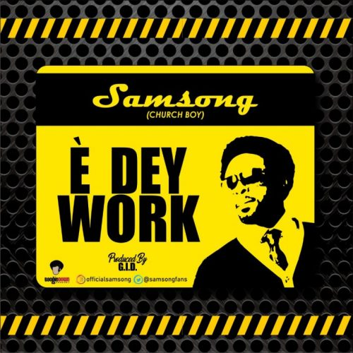 AUDIO: Samsong – E Dey Work [Lyrics + Mp3 Download]