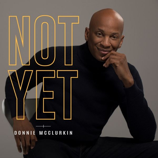 AUDIO: Donnie McClurkin – Not Yet [Lyrics + Mp3 Download]