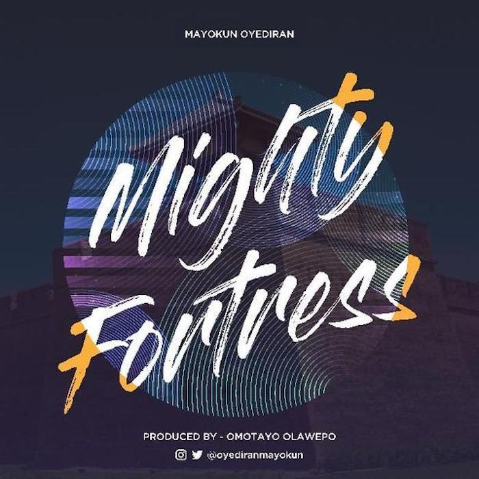 AUDIO: Mayokun Oyediran -Mighty Fortress  [Lyrics + Mp3 Download]