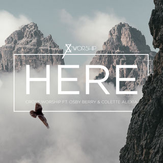 AUDIO: Here (Live) – Cross Worship ft. Osby Berry and Colette Alexia