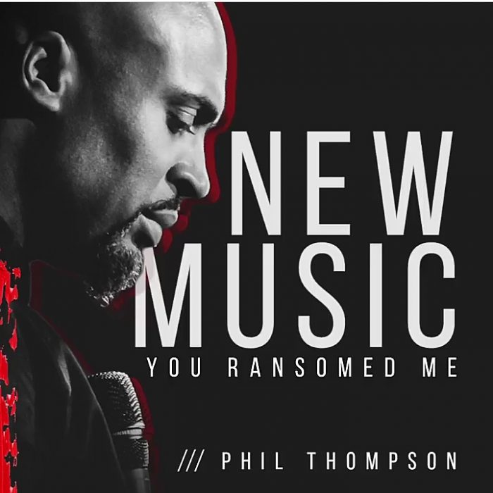 AUDIO: You Ransomed Me – Phil Thompson [Lyrics + Mp3 Download]