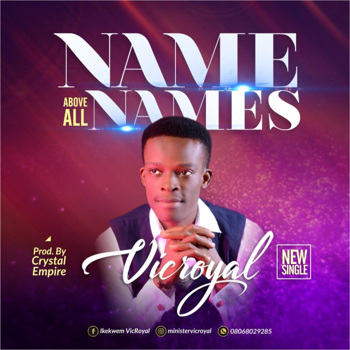 AUDIO: Vic Royal – Name Above All Names [Lyrics + Mp3 Download]