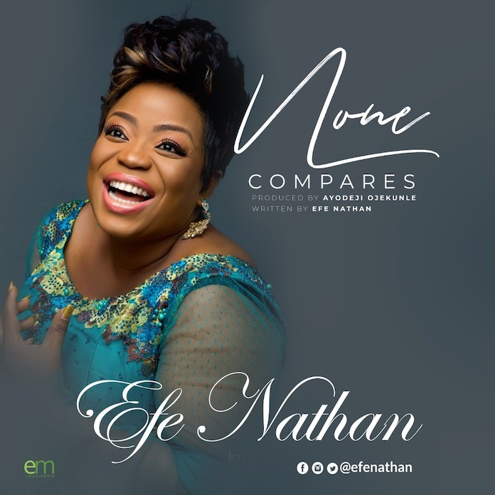 AUDIO: Efe Nathan – None Compares [Lyrics + Mp3 Download]